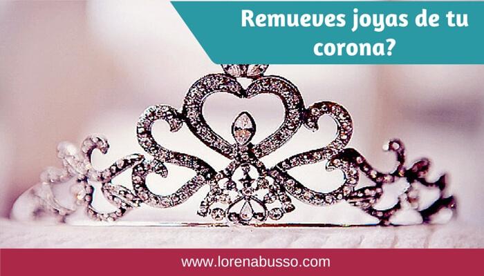 No remuevas joyas de tu corona