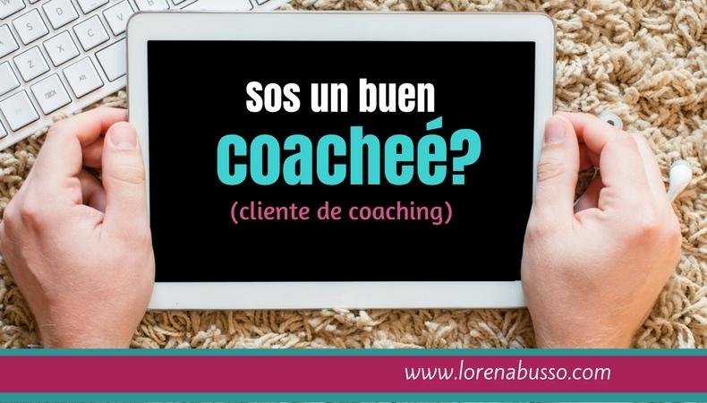 Sos un buen coacheé? (cliente de coaching)