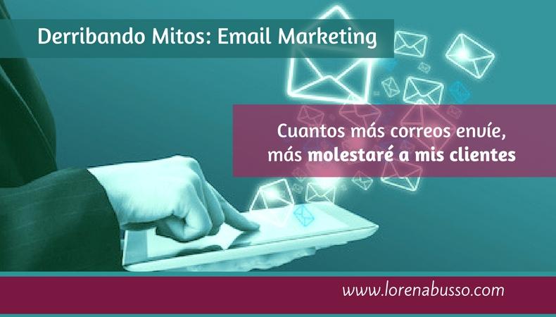 """Mitos en Email Marketing: Cuantos más email envíe, más voy a """"molestar"""" a mis suscriptores"""