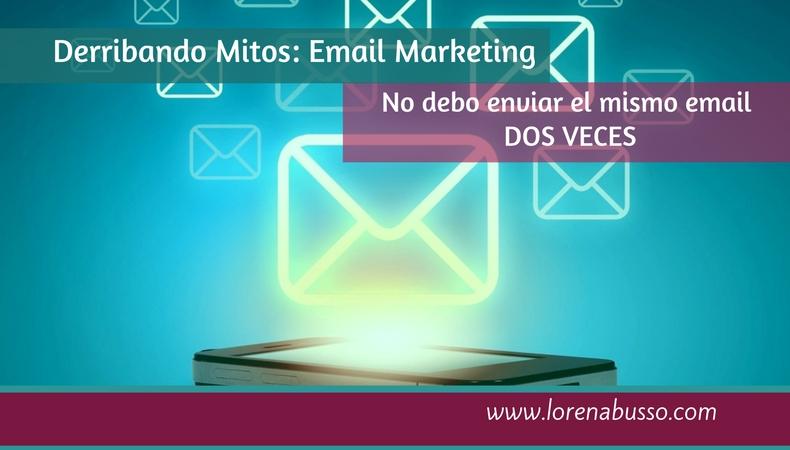 Mitos en Email Marketing: No debes enviar el mismo email dos veces