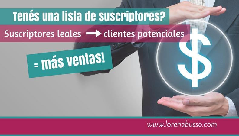 Suscriptores leales = clientes potenciales = más ventas!