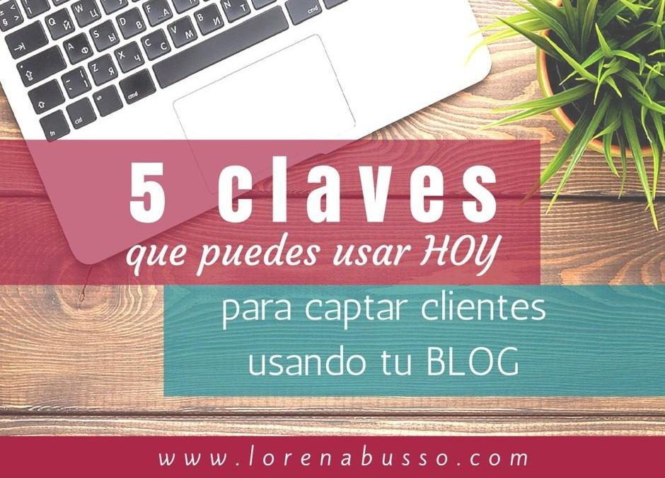 5 claves que puedes usar HOY para captar clientes usando tu blog